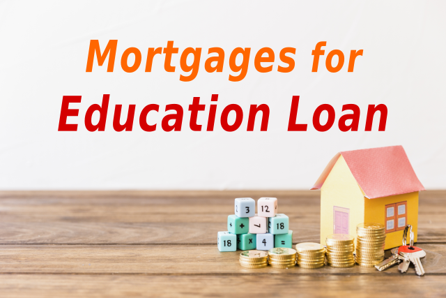 What are the different types of mortgages for Education Loan and the cost associated with the same ?