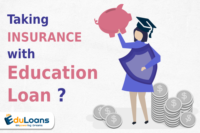 What are the pro and cons of taking insurance with education loan?