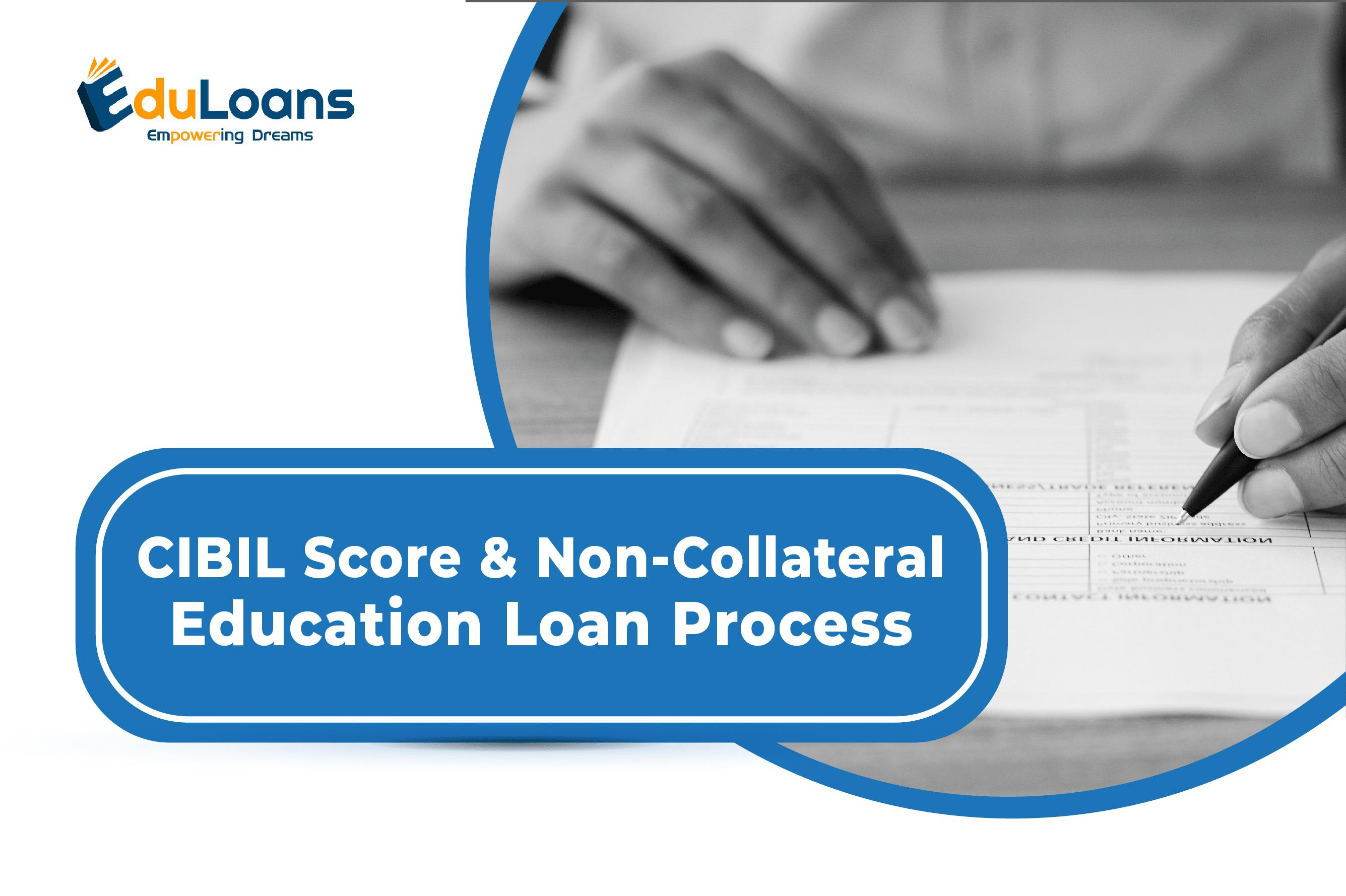CIBIL Score and Non-collateral Education Loan Process