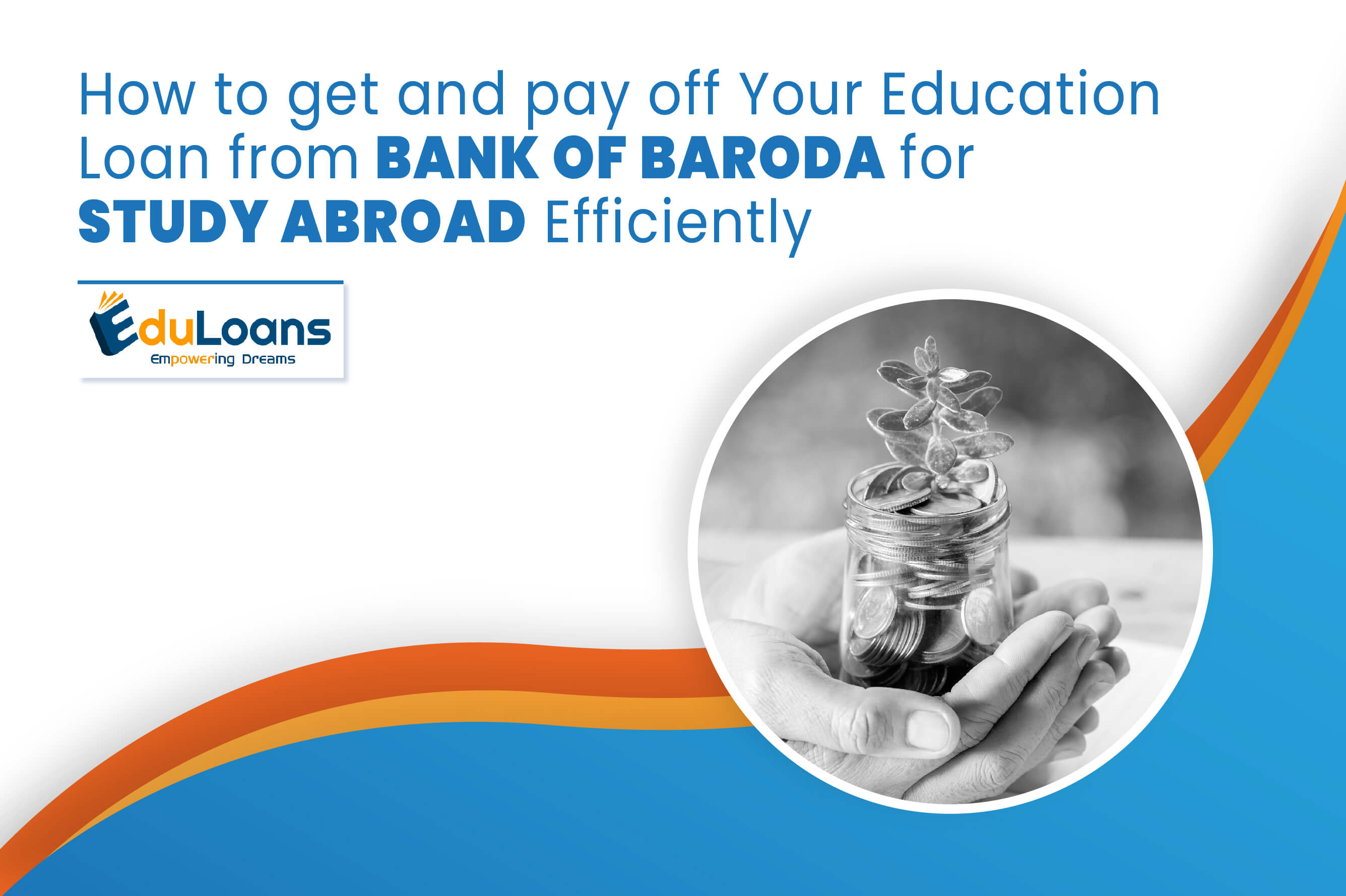 How to get and pay Off Your Education Loan from Bank of Baroda for Study Abroad Efficiently